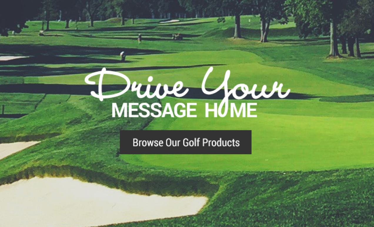 Drive Your Message Home - Browse Our Golf Products